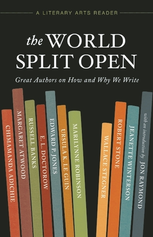 The World Split Open by Marilynne Robinson, Ursula K. Le Guin, Margaret Atwood, Edward P. Jones, Wallace Stegner