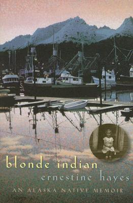 Blonde Indian: An Alaska Native Memoir by Ernestine Hayes