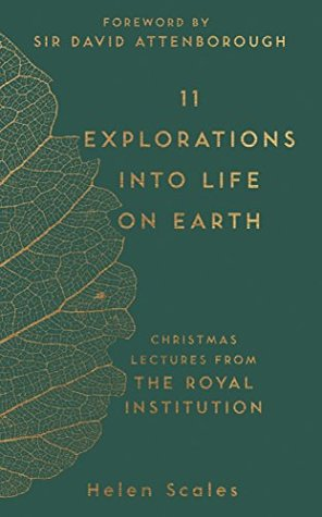 11 Explorations into Life on Earth: Christmas Lectures from the Royal Institution by David Attenborough, Helen Scales