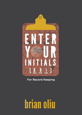 Enter Your Initials for Record Keeping by Brian Oliu