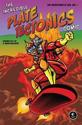 The Incredible Plate Tectonics Comic: The Adventures of Geo, Vol. 1 by Adam Wallenta, Kanani K. Lee