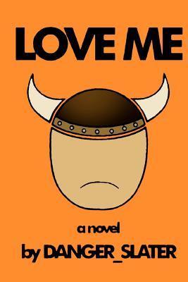 Love Me by Danger Slater