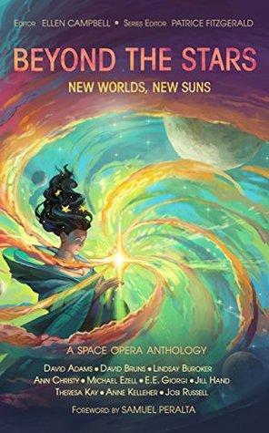 Beyond the Stars: New Worlds, New Suns: a space opera anthology by Michael Ezell, E.E. Georgi, David Brun, Anne Kelleher, Jill Hand, Ann Christy, Theresa Kay, Lindsay Buroker, Josi Russell, David Adams