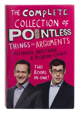 The Complete Collection of Pointless Things and Arguments by Alexander Armstrong, Richard Osman