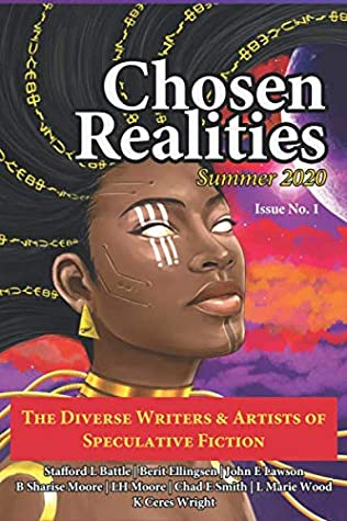 Chosen Realities: Summer 2020 by John E. Lawson, L. Marie Wood, Chad E. Smith, K. Ceres Wright, Stafford L. Battle, L.H. Moore, B. Sharise Moore, Berit Ellingsen