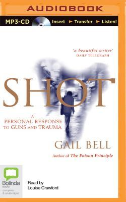 Shot: A Personal Response to Guns and Trauma by Louise Crawford, Gail Bell