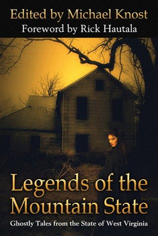 Legends of the Mountain State by Brian J. Hatcher, Mark Justice, Scott Nicholson, Michael Knost, Trent Walters, Jude-Marie Green, Marta Muvosh, Michael M. Hughes, G. Cameron Fuller, Tim Waggoner, Joseph Nassise, Kealan Patrick Burke, Bev Vincent, Thomas F. Monteleone