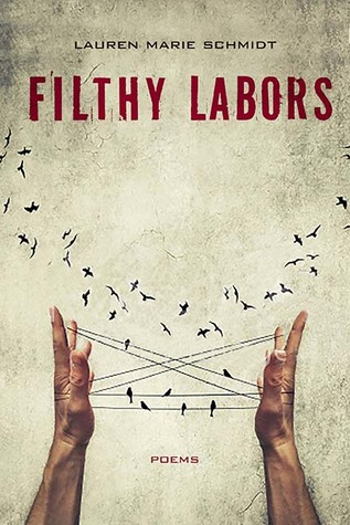 Filthy Labors: Poems by Lauren Schmidt