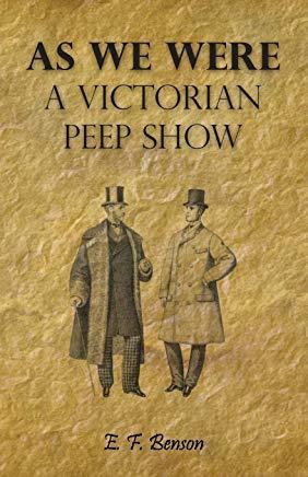 As We Were:A Victorian Peep-Show by E.F. Benson