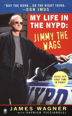 My Life in the NYPD:: Jimmy the Wags by Patrick Picciarelli, Don Imus, James Wagner