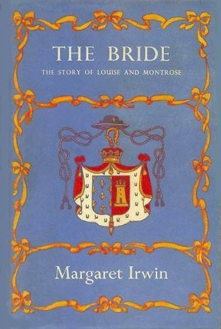 The Bride: The Story of Louise and Montrose by Margaret Irwin