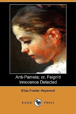 Anti-Pamela; Or, Feign'd Innocence Detected by Eliza Fowler Haywood