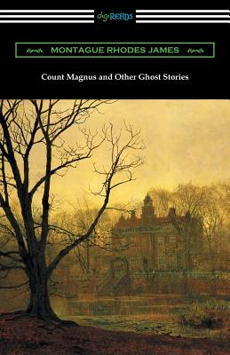 Count Magnus and Other Ghost Stories by Montague Rhodes James