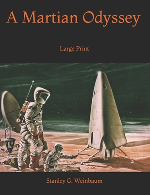 A Martian Odyssey: Large Print by Stanley G. Weinbaum