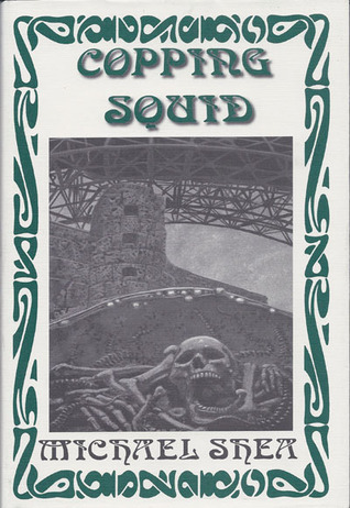 Copping Squid And Other Mythos Tales by Michael Shea, S.T. Joshi, Steven Gilberts