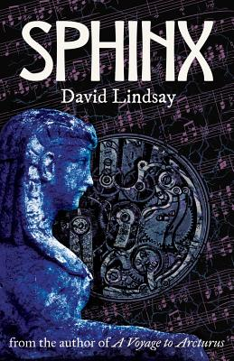 Sphinx: from the author of A Voyage to Arcturus by David Lindsay