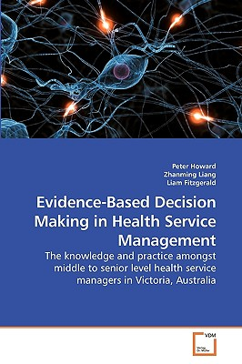 Evidence-Based Decision Making in Health Service Management by Zhanming Liang, Liam, Peter Howard