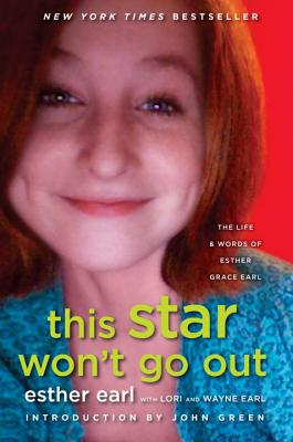 This Star Won't Go Out: The Life and Words of Esther Grace Earl by Lori Earl, Wayne Earl, Esther Earl