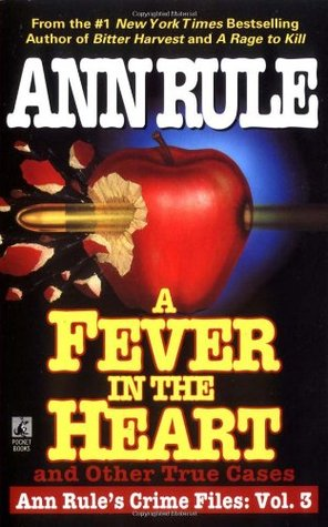 A Fever in the Heart and Other True Cases by Ann Rule