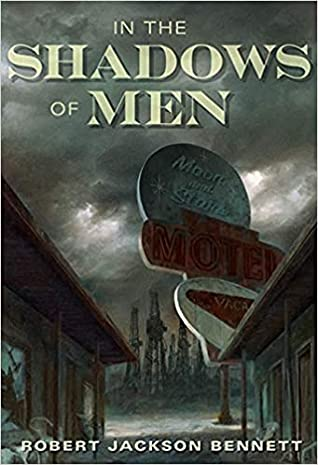 In the Shadows of Men by Robert Jackson Bennett