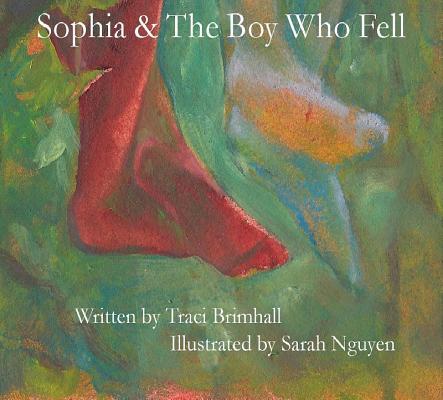 Sophia & the Boy Who Fell by Traci Brimhall