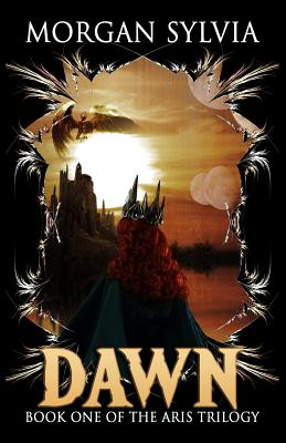 Dawn: Book One of the Aris Trilogy by Morgan Sylvia