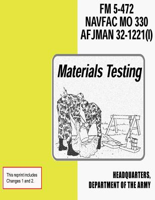 Materials Testing (FM 5-472 / NAVFAC M0 330 / AFJMAN 32-1221 (I)) by Department Of the Navy, Department Of the Army, Department of the Air Force