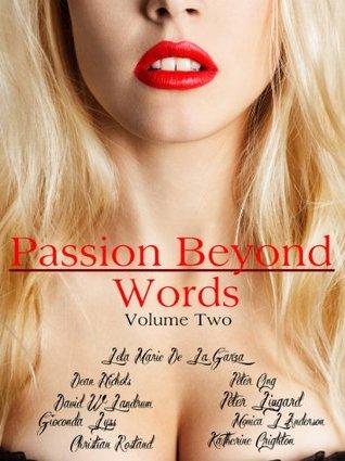 Passion Beyond Words Volume II by Mona Lisa Castillo, Peter Lingard, Lela Marie De La Garza, Christian Rostand, David W. Landrum, Katherine Crighton, Peter Ong, Gioconda Lyss, Monica L. Anderson, Dean Nichols