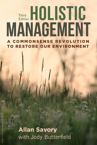 Holistic Management: A Commonsense Revolution to Restore Our Environment by Allan Savory, Jody Butterfield