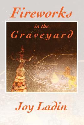 Fireworks in the Graveyard by Joy Ladin