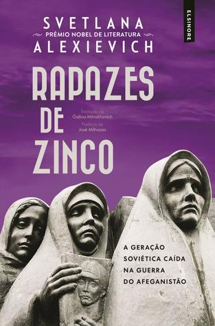 Rapazes de Zinco: A Geração Soviética Caída na Guerra do Afeganistão by Svetlana Alexievich, Nuno Quintas, Galina Mitrakhovich, José Milhazes