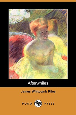 Afterwhiles (Dodo Press) by James Whitcomb Riley