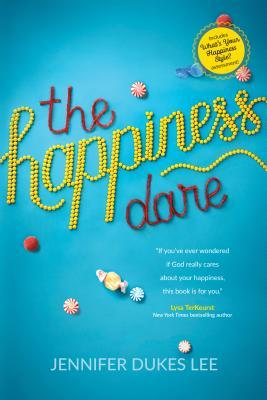 The Happiness Dare: Pursuing Your Heart's Deepest, Holiest, and Most Vulnerable Desire by Jennifer Dukes Lee
