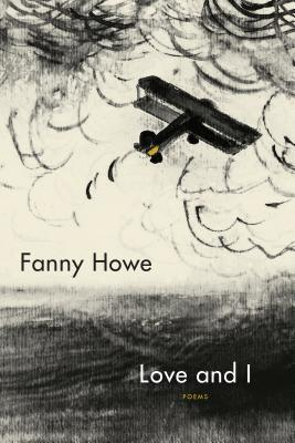 Love and I: Poems by Fanny Howe
