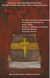 Tales of the New Mexico Mythos by Paul Bustamante, Shannon McDaniel, David J. Corwell