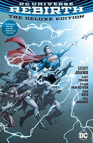 DC Universe: Rebirth Deluxe Edition (DC Universe: Rebirth (2016)) by Gary Frank, Matt Santorelli, Geoff Johns, Phil Jimenez, Joe Prado, Ivan Reis, Ethan Van Sciver