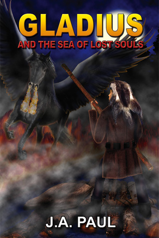 Gladius and the Sea of Lost Souls by J.A. Paul