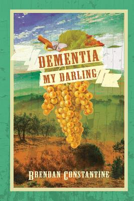 Dementia, My Darling by Brendan Constantine