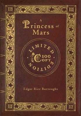 A Princess of Mars (100 Copy Limited Edition) by Edgar Rice Burroughs