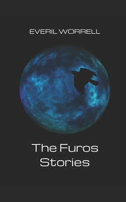 The Furos Stories by Everil Worrell