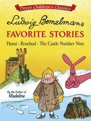 Ludwig Bemelmans Favorite Stories: Hansi, Rosebud and the Castle No. 9 by Ludwig Bemelmans