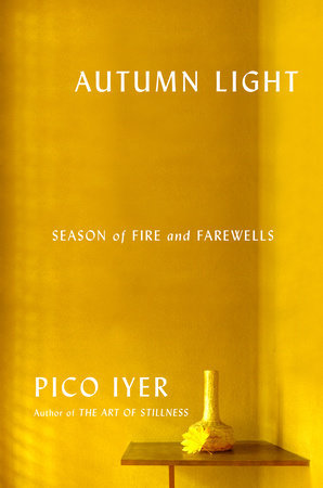Autumn Light: Season of Fire and Farewells by Pico Iyer