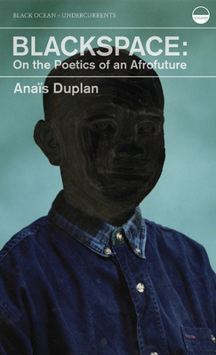 Blackspace: On the Poetics of an Afrofuture by Anais Duplan