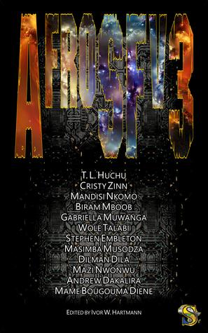 AfroSFv3 by Wole Talabi, T.L. Huchu, Gabriella Muwanga, Masimba Musodza, Dilman Dila, Mazi Nwonwu, Stephen Embleton, Cristy Zinn, Biram Mboob, Mandisi Nkomo, Mame Bougouma Diene, Ivor W. Hartmann, Andrew C. Dakalira