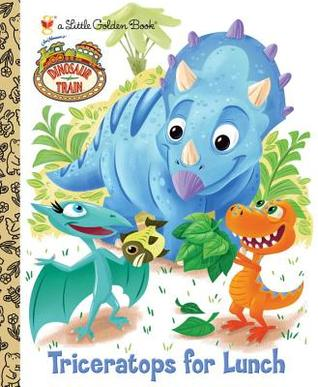 Triceratops for Lunch (Dinosaur Train) by Caleb Meurer, Andrea Posner-Sanchez