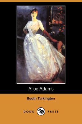 Alice Adams (Dodo Press) by Booth Tarkington