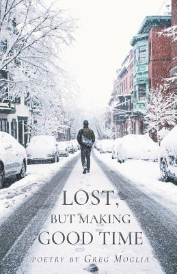 Lost But Making Good Time by Greg Moglia