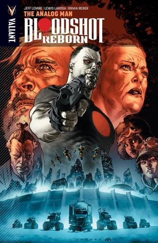 Bloodshot Reborn, Volume 3: The Analog Man by Lewis LaRosa, Brian Reber, Jeff Lemire