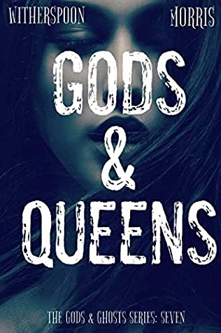 Gods & Queens (The Gods & Ghosts Series Book 7) by Cynthia D. Witherspoon, T.H. Morris