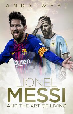 Lionel Messi and the Art of Living by Andy West